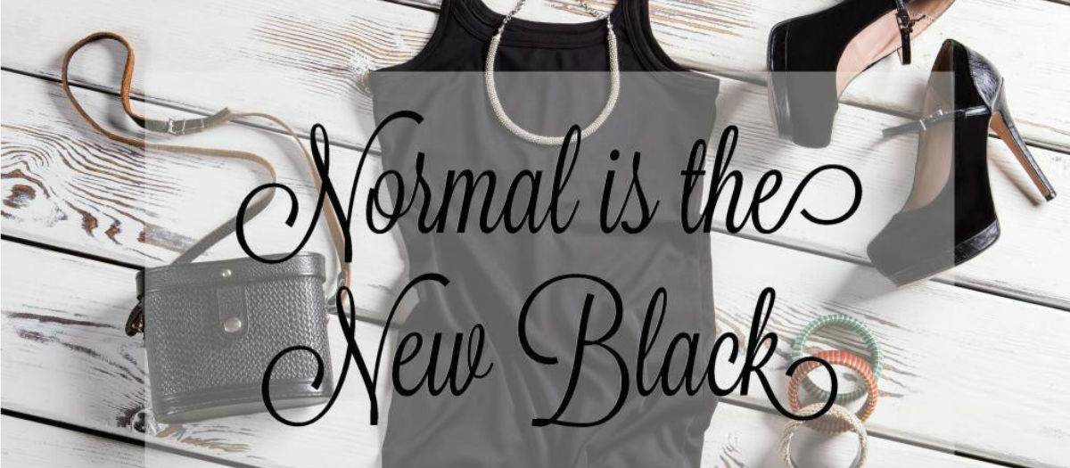 Normal is the New Black